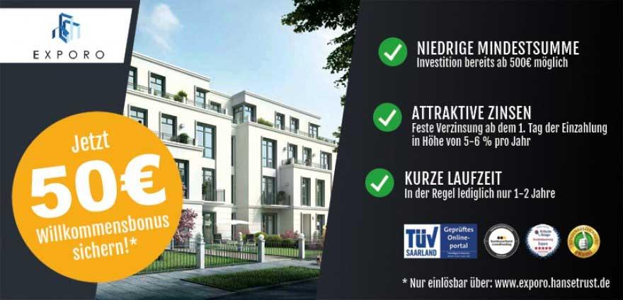 Über HANSETRUST.de erhalten Sie von Exporo eine Gutschrift über 50 Euro auf Ihr erstes Immobilien-Crowdinvesting. Gutscheincode: Hanse50Plus - Jetzt anmelden und 50 € BONUS sichern!